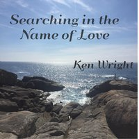 Searching in the Name of Love — Ken Wright