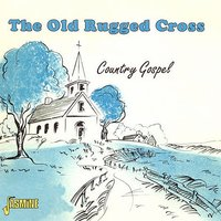 The Old Rugged Cross - Country Gospel — сборник