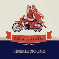Santa Is Coming — Jimmie Noone, Jimmie Noone's Apex Club Orchestra, Jimmie's Blue Melody Boys