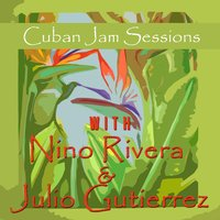 Cuban Jam Sessions with Nino Rivera & Julio Gutierrez — Julio Gutierrez/Niño Rivera