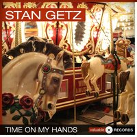 Time On My Hands — Stan Getz