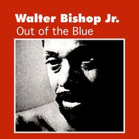 Out of the Blue — Walter Bishop Jr.