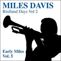 The Birdland Days, Vol. 2 : Early Miles, Vol. 5 — Miles Davis