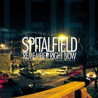 Remember Right Now — Spitalfield