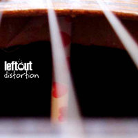 Distortion — Left Out