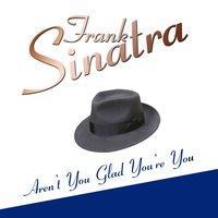 Aren't You Glad You're You — Frank Sinatra