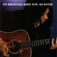 Sleeps With His Guitar — Pat MacDonald