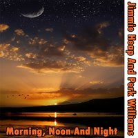 Morning, Noon And Night — Jimmie Heap And Perk Williams