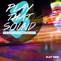 Play That Sound - Tech & Progressive House Collection, Vol. 3 — сборник