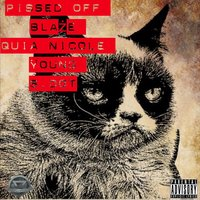 Pissed Off (feat. Quia Nicole, Young & S. Dot) — Blaze, Young, S. Dot, Quia Nicole