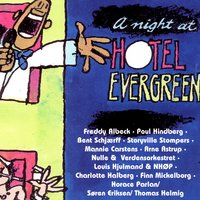 A Night At Hotel Evergreen — Freddy Albeck & Poul Hindberg & Bent Schjærff Trio & Storyville Stompers & Mannie Carstens' Hot Jazz Syndicate & Arne Astrup & His All Stars & Nulle & Verdens Orkestret & Louis Hjulmand & NHØP & Charlotte Halberg Trio & Finn Mickelborg & Horace Parlan & Søren Eriksen & Thomas Helmig