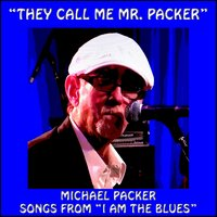 """They Call Me Mr. Packer"" (Songs From ""I Am the Blues"") — Michael Packer"