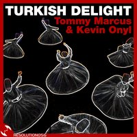 Turkish Delight — Tommy Marcus, Tommy Marcus, Kevin Onyl, Kevin Onyl