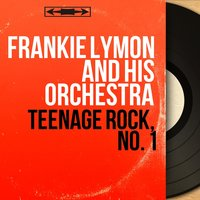 Teenage Rock, No. 1 — Frankie Lymon and His Orchestra, Jimmy Wright and His Orchestra
