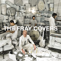 Covers — The Fray
