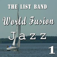 World Fusion Jazz, Vol. 1 — The List Band