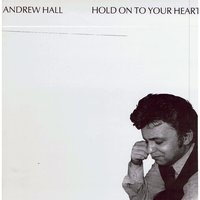 Hold On to Your Heart — Andrew Hall