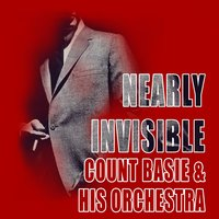 Nearly Invisible — Count Basie & His Orchestra