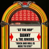 At The Hop / Rock And Roll Is Here To Stay — Danny And The Juniors