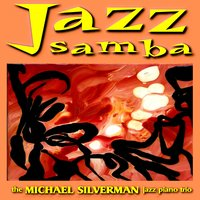 Jazz Samba: Relaxing Jazz Piano Music — The Michael Silverman Jazz Piano Trio