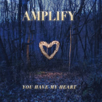 You Have My Heart — Amplify