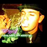 D.O.A. Dope On Arrival — Diggidy