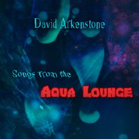 Songs from the Aqua Lounge — David Arkenstone