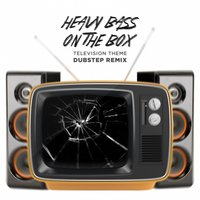 Heavy Bass On the Box Television Theme Dubstep Remix — Dubstep Hitz