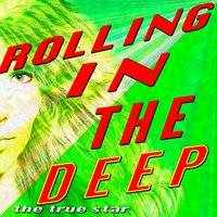 Rolling In The Deep (Adele Tribute) — The True Star