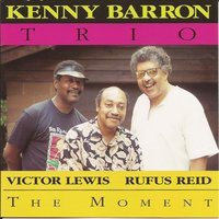 The Moment — Kenny Barron, Rufus Reid, Victor Lewis