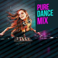 Pure Dance Mix — Ultimate Dance Hits