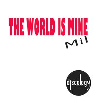 The World Is Mine — Mil
