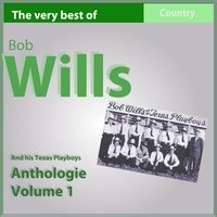 The Very Best of Bob Wills and His Texas Playboys, Anthology, Vol. 1: 1935-1936 — Bob Wills