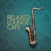 Relaxed Lounge Cafe — Lounge Cafè
