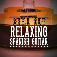 Chill out Relaxing Spanish Guitar — Guitar Relaxing Songs, Spanish Guitar Chill Out, Relax Music Chitarra e Musica, Spanish Guitar Chill Out|Guitar Relaxing Songs|Relax Music Chitarra e Musica