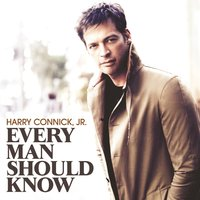 Every Man Should Know — Harry Connick Jr
