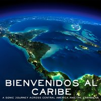 Bienvenidos Al Caribe: A Sonic Journey Through Central America and the Caribbean — сборник