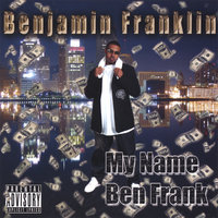 My Name Ben Frank — Benjamin Franklin