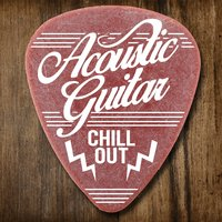 Acoustic Guitar Chill Out — Guitar Chill Out, Acoustic Soul, Guitar Acoustic, Acoustic Soul|Guitar Acoustic|Guitar Chill Out