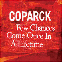 Few Chances Come Once In a Lifetime — Coparck