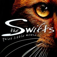 Quiet Little Mouse — The Swifts