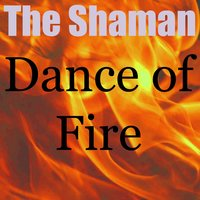 Dance of Fire — The Shaman