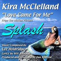 """Love Came for Me"" from the Motion Picture ""Splash"" by Lee Holdridge (feat. Dan Redfeld) — Dan Redfeld, Kira McClelland"
