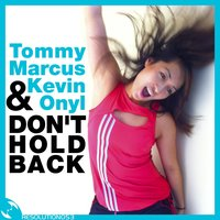 Don't Hold Back — Tommy Marcus, Tommy Marcus, Kevin Onyl, Kevin Onyl