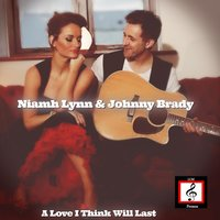A Love I Think Will Last — Niamh Lynn & Johnny Brady