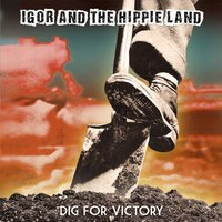 Dig for Victory — Igor and the Hippie Land