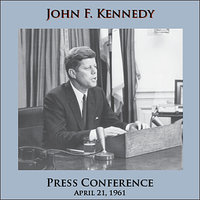 Press Conference - April 21, 1961 — John F. Kennedy
