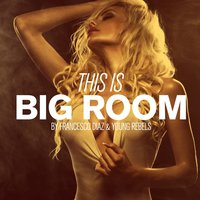 This Is Big Room By Francesco Diaz & Young Rebels — сборник