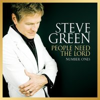 People Need the Lord: Number Ones — Steve Green