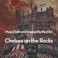 Music From and Inspired by the Film: Chelsea on the Rocks — Chelsea On The Rocks Soundtrack